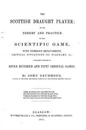 The Scottish Draught Player, Or The Theory and Practice of that Scientific Game, with Numerous Improvements, Critical Situations on Diagrams, &c: Containing Upwards of Seven Hundred and Fifty Original Games