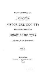 Proceedings of Lexington Historical Society and Papers Relating to the History of the Town: Volume 1
