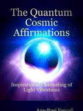 The Quantum Cosmic Affirmations - Inspirational Channeling of Light Vibrations
