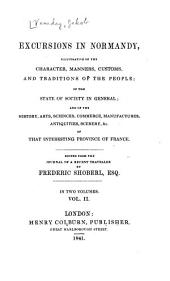 Excursions in Normandy: Illustrative of the Character, Manners, Customs, and Traditions of the People ...