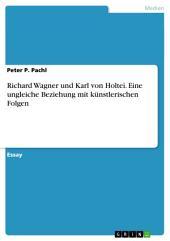 Richard Wagner und Karl von Holtei. Eine ungleiche Beziehung mit künstlerischen Folgen
