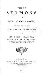 Three Sermons on Public Occasions: Preached Before the University of Oxford. By John Rotheram, ...