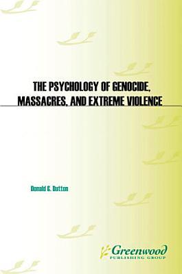 The Psychology of Genocide  Massacres  and Extreme Violence PDF