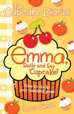 The Cupcake Diaries: Emma, Smile and Say 'Cupcake!'