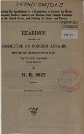 Authorizing the Appointment of a Commission to Remove the Bodies of Deceased Soldiers, Sailors, and Marines, from Foreign Countries to the United States, and Defining Its Duties and Powers: Hearings Before the Committee on Foreign Affairs, House of Representatives, Sixty-sixth Congress, First Session, on H.R. 9227
