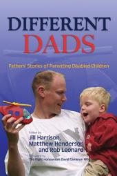 Different Dads: Fathers' Stories of Parenting Disabled Children