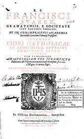 R. P. Francisci Suarez... Societate Iesu... Defensio Fidei Catholicae et Apostolicae adversus Anglicanae sectae errores...
