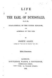 Life of the Earl of Dundonald, G. C. B.: Rear-admiral of the United Kingdom and Admiral of the Red ...