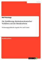 Die Einführung direktdemokratischer Verfahren auf der Bundesebene: Verfassungspolitische Aspekte Pro und Contra