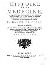 Histoire de la medecine: où l'on voit l'origine & les progrès de cet art, de siècle en siècle, les sectes, qui s'y sont formées, les noms des médecins, leurs découvertes, leurs opinions, & les circonstances les plus remarquables de leur vie
