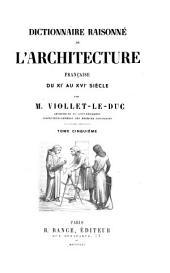 Dictionnaire raisonné de l'architecture franc̜aise du XIe au XVIe siècle: Volume5