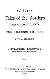 Wilson's Tales of the Borders and of Scotland: Historical, Traditionary, & Imaginative, with a Glossary, Volume 9