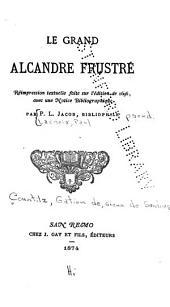 Le grand Alcandre frustré: Réimpression textuelle faite sur l'édition de 1696, avec une notice bibliographique
