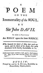 A Poem on the Immortality of the Soul: By Sir John Davis. To which is Prefixed an Essay Upon the Same Subject