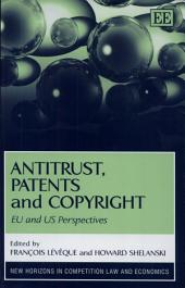 Antitrust, Patents, and Copyright: EU and US Perspectives