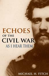 Echoes of the Civil War as I Hear Them: (Abridged, Annotated)