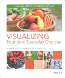 Visualizing Nutrition: Everyday Choices 3e with Dietary Guidelines