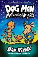 Dog Man  Mothering Heights  From the Creator of Captain Underpants  Dog Man  10  PDF