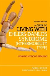 A Guide to Living with Ehlers-Danlos Syndrome (Hypermobility Type): Bending without Breaking (2nd edition), Edition 2