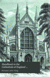 Handbook to the Cathedrals of England: Winchester, Salisbury, Exeter, Wells. pt. 2. Chichester, Canterbury, Rochester