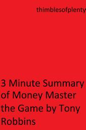 3 Minute Summary of Money Master the Game by Tony Robbins: accelerated learning success financial freedom start-up startup speed reading wealth money