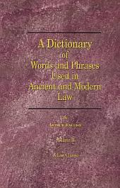 A Dictionary of Words and Phrases Used in Ancient and Modern Law: Volume 2