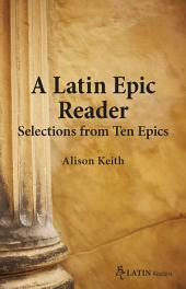 A Latin Epic Reader: Selections from Ten Epics