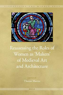 Reassessing the Roles of Women as  Makers  of Medieval Art and Architecture  2 Vol  Set  PDF