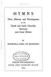 Hymns: Their History and Development in the Greek and Latin Churches, Germany and Great Britain