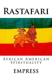 Rastafari Spirituality for African Americans: Rastafarian Rules, Practices & Beliefs for People of Color