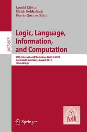 Logic, Language, Information, and Computation: 20th International Workshop, WoLLIC 2013, Darmstadt, Germany, August 20-23, 2013, Proceedings