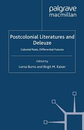 Postcolonial Literatures and Deleuze: Colonial Pasts, Differential Futures
