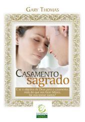 Casamento sagrado: E se o objetivo de Deus para o casamento, mais do que nos fazer felizes, for nos tornar santos?