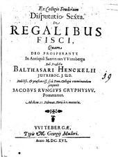 Ex Collegio Feudorum disp. sexta de regalibus fisci