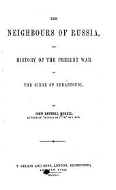 The Neighbours of Russia: And History of the Present War to the Siege of Sebastopol
