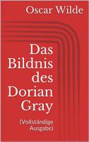 Das Bildnis des Dorian Gray  Vollst  ndige Ausgabe  PDF