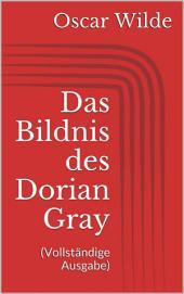 Das Bildnis des Dorian Gray (Vollständige Ausgabe)