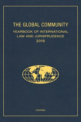 The Global Community Yearbook of International Law and Jurisprudence 2019