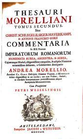 Thesaurus Morellianus: sive Chr. Schlegelii, Sigeb. Haverkampi et Ant. Fra. Gorii Commentaria in XII priorum Imperatorum Romanorum numismata aurea, argentea, et aerea, Volume 2