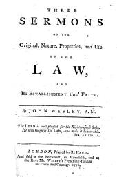 Three Sermons on the Original, Nature, Properties, and Use of the Law, and Its Establishment Thro' Faith: By John Wesley, A.M.