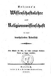 Bolzano's Wissenschaftslehre und Religionswissenschaft in einer beurtheilenden Uebersicht: Eine Schrift für Alle, die dessen wichtigste Ansichten kennen zu lernen wünschen