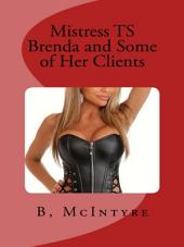 Mistress TS Brenda and Some of Her Clients