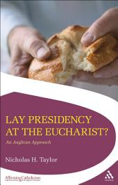 Lay Presidency at the Eucharist?: An Anglican Approach