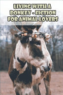 Living With A Donkey - Fiction For Animal Lovers
