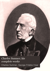 Charles Sumner; His Complete Works: With Introduction by Hon. George Frisbie Hoar, Volume 3
