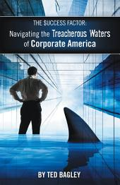 The Success Factor: Navigating the Treacherous Waters of Corporate America (The 21st Century Worker)