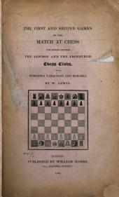 The First Ans Second Games of the Match at Chess Now Pending Between the London and the Edinburgh Chess Clubs: With Numerous Variations and Remarks