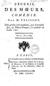 L'écueil des moeurs. Comédie par m. Palissot. Telle qu'elle a été représentée pour la première fois au Théatre Français, le vendredi 26 juillet 1782