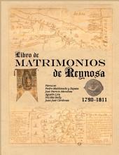 Libro de Matrimonios de Reynosa 1790-1811: Párrocos: Pedro Maldonado y Zapata, José Patricio Mendoza, Agustín Lira, Nicolás Bally, y Juan José Cárdenas