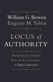 Locus of Authority: The Evolution of Faculty Roles in the Governance of Higher Education